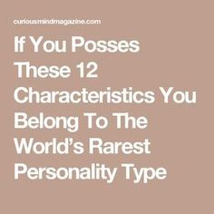 If You Posses These 12 Characteristics You Belong To The World's Rarest Personality Type
