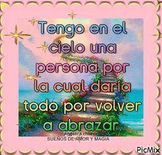 SUEÑOS DE AMOR Y MAGIA: Tengo En el cielo una persona por la cual daria to...