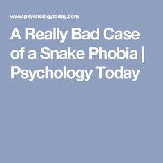 A Really Bad Case of a Snake Phobia | Psychology Today