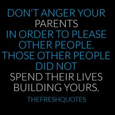 don't anger your parents in order to please other people. those other people did not spend their lives building yours . respect your parents Beautiful Family Quotes, Best Family Quotes, Best Quotes, Famous Quotes, Funny Quotes, Beautiful Friend, Awesome Quotes, Good Parenting Quotes, Parenting Humor