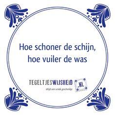 Hoe schoner de schijn... Een leuk cadeautje nodig? op www.tegeltjeswijs... vind… Jokes Quotes, Me Quotes, Funny Quotes, Qoutes, Dutch Quotes, True Feelings, Funny Facts, Note To Self, Messages