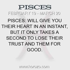 When that something snaps...trust me Pisces will feel it like you wouldn't believe