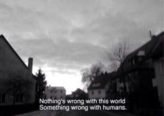 Nothing's wrong with this world. Something wrong with humans. | Pinterest: @qynsss◦✌︎❁◦