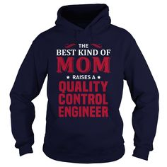 THE BEST KIND OF MOM RAISES A QUALITY CONTROL ENGINEER T-SHIRT, HOODIE==►►CLICK TO ORDER SHIRT NOW #quality #control #engineer #CareerTshirt #Careershirt #SunfrogTshirts #Sunfrogshirts #shirts #tshirt #tshirts #hoodies #hoodie #sweatshirt #fashion #style