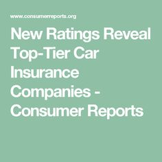 New Ratings Reveal Top-Tier Car Insurance Companies - Consumer Reports