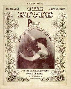 "The Etude, April 1906. Cover art by Ada Brooke Drake (1874-1951). Woman playing religious music on the harp. ""Bring up one set of musically gifted boys…on plantation melodies for a Cantus Firmus, and we will soon have a symphony which shall not be called American by its author, but which the public will spontaneously and enthusiastically acclaim as an 'American Symphony.' "" – Mr. Constantin von Sternberg"