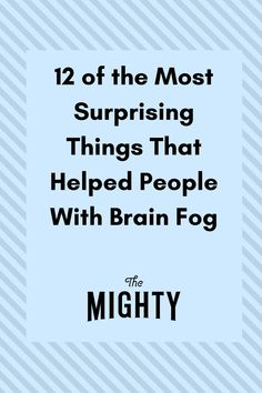 12 Surprising Things That Helped People With Brain Fog | The Mighty #brainfog