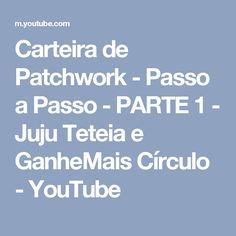 Carteira de Patchwork - Passo a Passo - PARTE 1 - Juju Teteia e GanheMais Círculo - YouTube