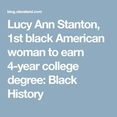 Lucy Ann Stanton, 1st black American woman to earn 4-year college degree: Black History