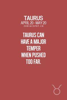 Les Taureaux peuvent avoir un terrible caractère quand ils sont poussés à bout.