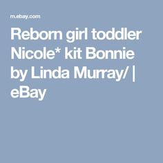Reborn girl toddler Nicole* kit Bonnie by Linda Murray/ | eBay