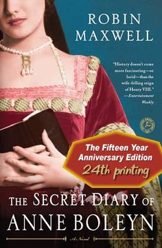 Fifteen year anniversary edition of 'The Secret Diary of Anne Boleyn' by Robin Maxwell. Love it!