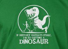 If History Repeats I'm Getting A Dinosaur Mens Ladies Tee Funny Geek T-shirt