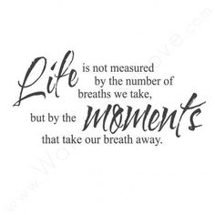 One Of My Most Favorite Quotes EVER! More Information. More Information. Life  Is Not Measured ...