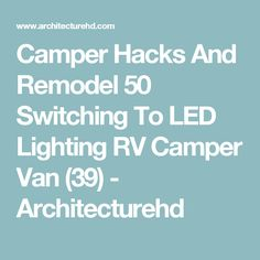 Camper Hacks And Remodel 50 Switching To LED Lighting RV Camper Van (39) - Architecturehd
