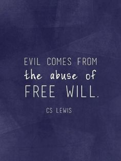 My Favorite CS Lewis Quotes Evil comes from the abuse of free will. Great Quotes, Quotes To Live By, Me Quotes, Inspirational Quotes, Evil Quotes, Lyric Quotes, Evil People Quotes, Faith Quotes, After Life