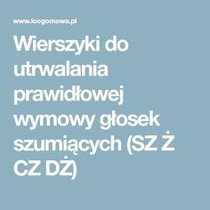 Wierszyki do utrwalania prawidłowej wymowy głosek szumiących (SZ Ż CZ DŻ) Speech Language Therapy