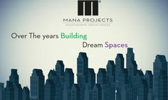 Over the years we have been building dream spaces that not only meet the high expectations of our customers, but exceed it. - Mana Projects
