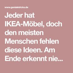 Jeder hat IKEA-Möbel, doch den meisten Menschen fehlen diese Ideen. Am Ende erkennt niemand mehr das Ursprungsteil.