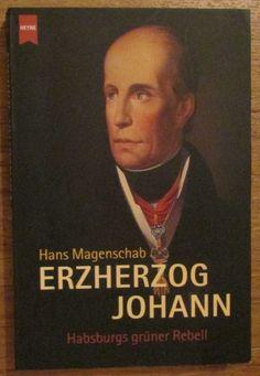 Erzherzog Johann * Habsburgs grüner Rebell * Magenschab Heyne 2002