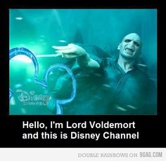 Disney channel doesn't even deserve Voldemort anymore
