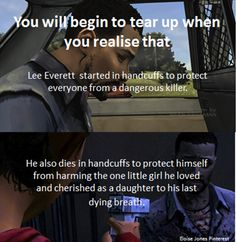 I realised something today which made me cry so I made this - Lee Everett began his journey with us in handcuffs so everyone is protected from this dangerous criminal. He also dies in handcuffs by his request so he wouldn't hurt Clementine - the girl he loved the most and risk everything for her - he even died searching for her. I want to genuinely cry right now. Eloise Jones pinterest