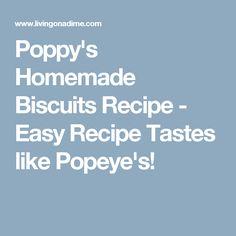 Poppy's Homemade Biscuits Recipe - Easy Recipe Tastes like Popeye's!