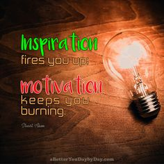 Inspiration fires you up; motivation keeps you burning. -Stuart Aken
