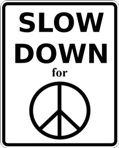 Slow down for peace. Slow Down, Leadership, Positivity, Peace, Writing, Motivation, Education, My Love, Quotes