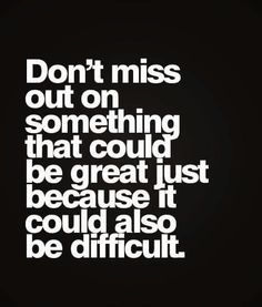 It's hard, it's difficult, too much pain, but I would not want to miss the greatness and the blessings for the future