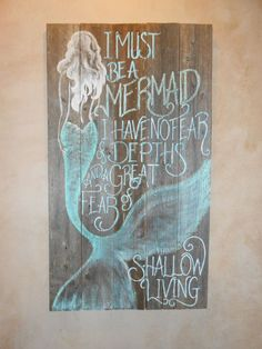 I must be a mermaid: I have no fear of depths and a great fear of shallow living.