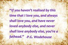 P.G. Wodehouse love quote. Haha!