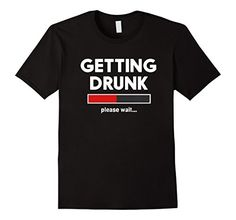 Mens GETTING DRUNK PLEASE WAIT...FUNNY DRINKING TEE SHIRT... https://www.amazon.com/dp/B072NDVRLC/ref=cm_sw_r_pi_dp_x_iLcrzb4N8AXBE
