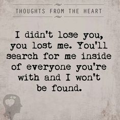 You think you didn't feel enough of a connection but I guarantee you'll never find the kind of love I have for you. and yet you'll search for it. Sad Quotes, Great Quotes, Quotes To Live By, Love Quotes, Inspirational Quotes, You Lost Me Quotes, Qoutes, Random Quotes, Heartbreak Quotes