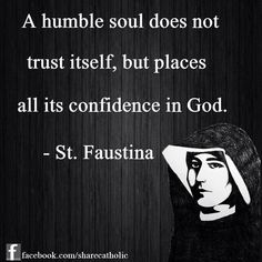 "Daughter Teresa's confirmation saint: ""A humble soul does not trust itself, but places its confidence in God"" - St. Catholic Saints, Roman Catholic, Catholic Religion, Catholic Doctrine, Catholic Art, Catholic Quotes, Religious Quotes, Catholic Prayers, Faustina Kowalska"