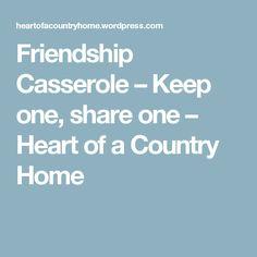 Friendship Casserole – Keep one, share one – Heart of a Country Home