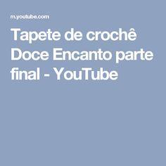 Tapete de crochê Doce Encanto parte final - YouTube