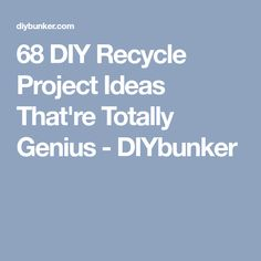 68 DIY Recycle Project Ideas That're Totally Genius - DIYbunker