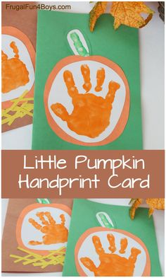 Your Little Pumpkin Handprint Card for Kids to Make - Frugal Fun For Boys and Girls Adorable Fall Craft for Kids - Little Pumpkin Handprint Pumpkin Cards. Perfect for preschool or kindergarten! Fall Crafts For Toddlers, Easy Fall Crafts, Crafts For Teens To Make, Halloween Crafts For Kids, Thanksgiving Crafts, Holiday Crafts, Kids Diy, Quick Crafts, Summer Crafts