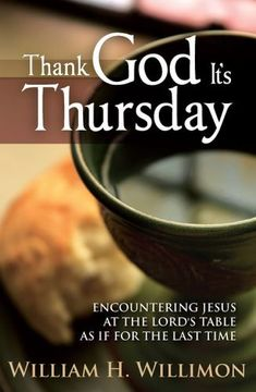 Buy Thank God Its Thursday: Encountering Jesus at the Lord's Table As If for the Last Time by William H. Willimon and Read this Book on Kobo's Free Apps. Discover Kobo's Vast Collection of Ebooks and Audiobooks Today - Over 4 Million Titles! Maundy Thursday Quotes, Holy Thursday Quotes, Maundy Thursday Worship, Maundy Thursday Images, Its Friday Quotes, Good Morning Thursday Images, Thursday Pictures, Good Afternoon Quotes, Good Morning Quotes