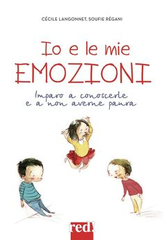 KIDS BOOKS: IO E LE MIE EMOZIONI. Imparo a conoscerle e a non averne paura di Cécile Langonnet e Soufie Régani per RED! ( IL CASTELLO GROUP)