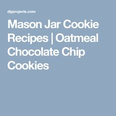 Mason Jar Cookie Recipes | Oatmeal Chocolate Chip Cookies