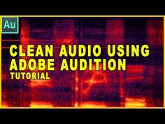 How to Quickly & Easily Clean Up Bad Audio in Adobe Audition CC
