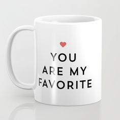 Buy YOU ARE MY FAVORITE Mug by Allyson Johnson. Worldwide shipping available at Society6.com. Just one of millions of high quality products available.