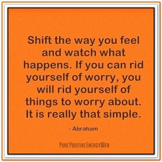 Shift the way you feel and watch what happens. #AbrahamHicks  #LawOfAttraction #LOA