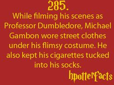 Harry Potter Facts #285:    While filming his scenes as Professor Dumbledore, Michael Gambon wore street clothes under his flimsy costume.  He also kept his cigarettes tucked into his socks.
