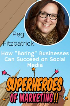 "How to Use Social Media for ""Boring"" Businesses - Peg Fitzpatrick Episode 4 http://superheroesofmarketing.com/4"