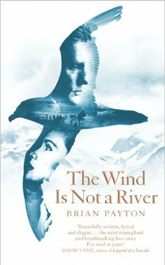 The Wind Is Not a River by Brian Payton, wartime love story set in remote island beyond Alaska, which has been occupied by Japanese.