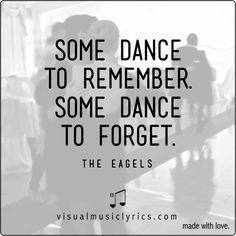 SOME DANCE TO REMEMBER. SOME DANCE TO FORGET. <3 <3 <3  #THEEAGELS #HOTELCALIFORNIA #MUSIC #LYRICS #LOVETHISLYRICS #VISUALMUSICLYRICS #SPREADHOPE