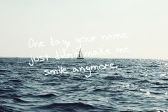 one day your name just didnt make me smile anymore..